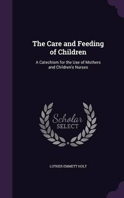 The Care and Feeding of Children by Luther Emmett Holt image