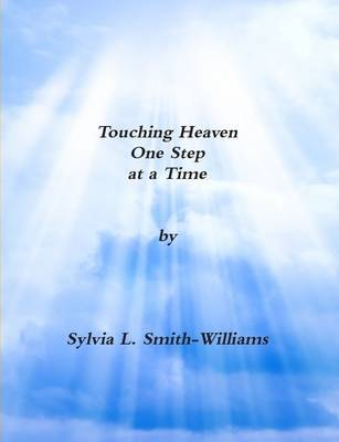 Touching Heaven One Step at a Time by Sylvia Lynn Smith-Wiliams