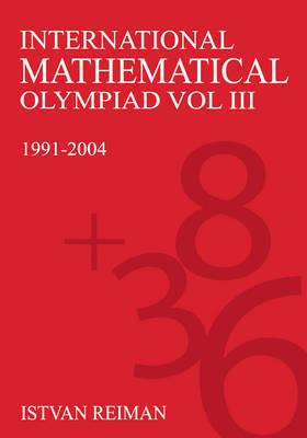 International Mathematical Olympiad Volume 3 by Istvan Reiman