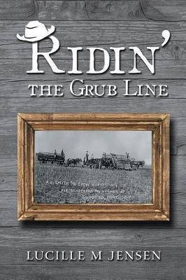Ridin' the Grub Line by Lucille M Jensen