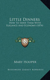 Little Dinners: How to Serve Them with Elegance and Economy (1874) by Mary Hooper