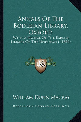 Annals of the Bodleian Library, Oxford: With a Notice of the Earlier Library of the University (1890) by William Dunn Macray image