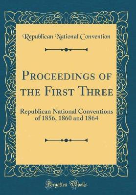 Proceedings of the First Three by Republican National Convention image