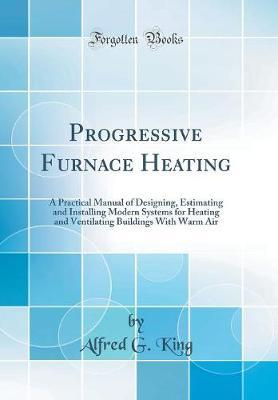 Progressive Furnace Heating by Alfred G. King