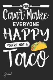 You Can't Make Everyone Happy You're Not a Taco Journal by Anush-Art