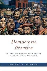 Democratic Practice by Robert M. Fishman