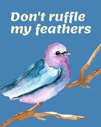 Don't Ruffle My Feathers by King Bird Publishing image