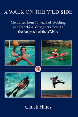 A Walk on the Y'Ld Side: Memories from 40 Years of Teaching and Coaching Youngsters Through the Auspices of the YMCA by Chuck Hines image