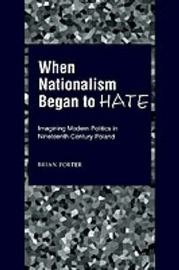 When Nationalism Began to Hate by Brian Porter image