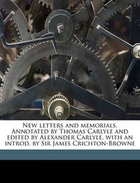New Letters and Memorials. Annotated by Thomas Carlyle and Edited by Alexander Carlyle, with an Introd. by Sir James Crichton-Browne Volume 1 by Jane Welsh Carlyle
