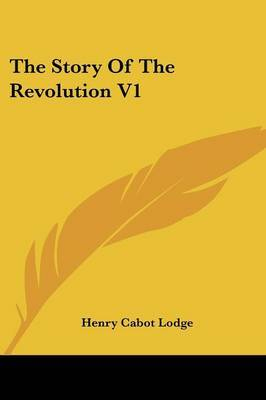 The Story of the Revolution V1 by Henry Cabot Lodge image
