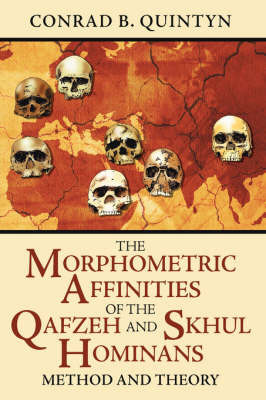 The Morphometric Affinities Of The Qafzeh And Skhul Hominans by Conrad B. Quintyn