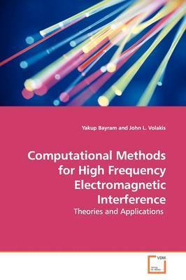 Computational Methods for High Frequency Electromagnetic Interference by Yakup Bayram