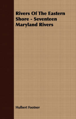 Rivers Of The Eastern Shore - Seventeen Maryland Rivers by Hulbert Footner