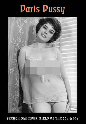 Paris Pussy: French Glamour Girls of the 50s and 60s