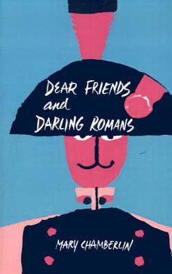 Dear Friends and Darling Romans by Mary Chamberlin