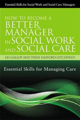 How to Become a Better Manager in Social Work and Social Care by Les Gallop