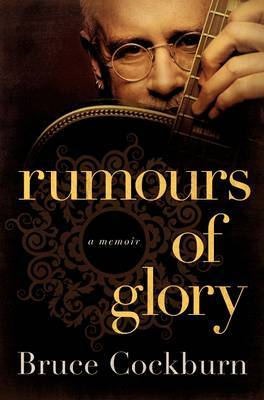 Rumours of Glory by Bruce Cockburn