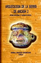 Arqueologia De La Sierra De Ancash 2 (Hardcover) by Bebel Ibarra image