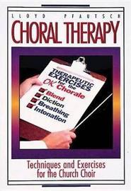 Choral Therapy by Lloyd Pfautsch