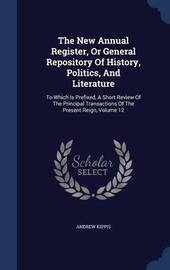 The New Annual Register, or General Repository of History, Politics, and Literature by Andrew Kippis