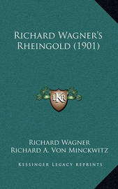 Richard Wagner's Rheingold (1901) by Richard Wagner