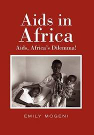 AIDS in Africa: AIDS, Africa's Dilemma! by Emily Mogeni