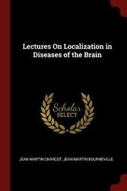 Lectures on Localization in Diseases of the Brain by Jean Martin Charcot image