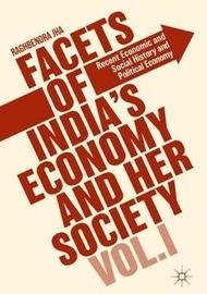 Facets of India's Economy and Her Society Volume I by Raghbendra Jha