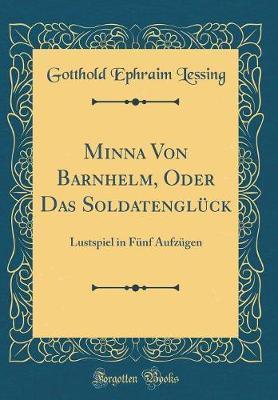 Minna Von Barnhelm, Oder Das Soldatengl�ck by Gotthold Ephraim Lessing