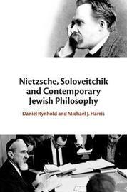 Nietzsche, Soloveitchik, and Contemporary Jewish Philosophy by Daniel Rynhold