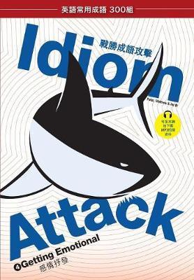 Idiom Attack Vol. 4 - Getting Emotional (Trad. Chinese Edition) by Peter Nicholas Liptak