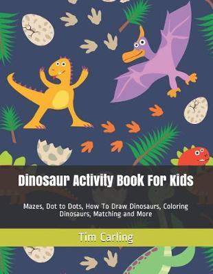 Dinosaur Activity Book For Kids by Tim Carling