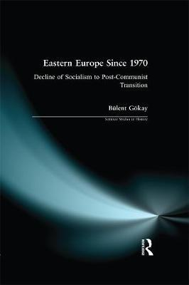 Eastern Europe Since 1970 by Bulent Gokay