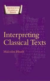 Interpreting Classical Texts by Malcolm Heath