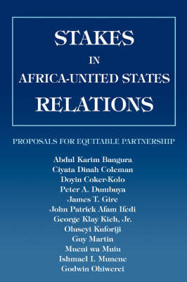 Stakes in Africa-United States Relations: Proposals for Equitable Partnership by Abdul K Bangura