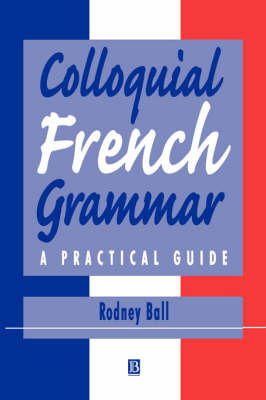 Colloquial French Grammar by Rodney Ball