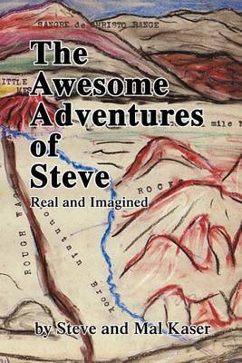 The Awesome Adventures of Steve: Real and Imagined by Mal Kaser