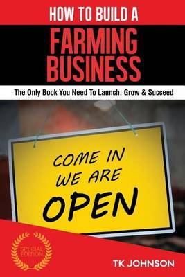 How to Build a Farming Business (Special Edition): The Only Book You Need to Launch, Grow & Succeed by T K Johnson image