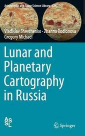 Lunar and Planetary Cartography in Russia by Vladislav Shevchenko