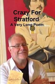 Crazy for Stratford: A Very Long Poem by Martin Avery