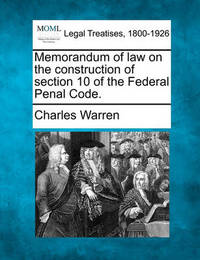 Memorandum of Law on the Construction of Section 10 of the Federal Penal Code. by Charles Warren