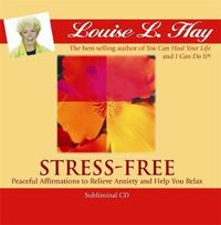 Stress-free: Peaceful Affirmations to Relieve Anxiety and Help You Relax by Louise L. Hay