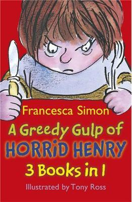 A Greedy Gulp of Horrid Henry 3-in-1 by Francesca Simon