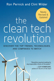 The Clean Tech Revolution: Discover the Top Technologies and Companies to Watch by Ron Pernick