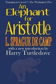 An Elephant for Aristotle by L.Sprague De Camp