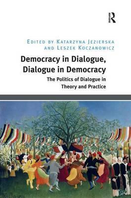 Democracy in Dialogue, Dialogue in Democracy by Katarzyna Jezierska image
