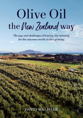 Olive Oil the New Zealand Way by David Walshaw