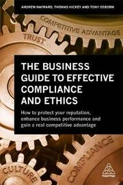 The Business Guide to Effective Compliance and Ethics by Andrew Hayward