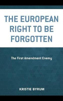 The European Right to Be Forgotten by Kristie Byrum